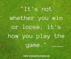 -It is not if you win or loose. It is how you play the sport.-